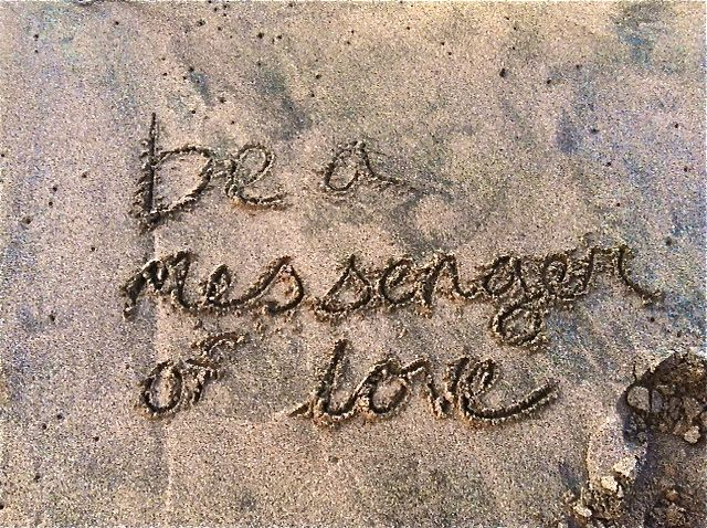 be a messenger of love