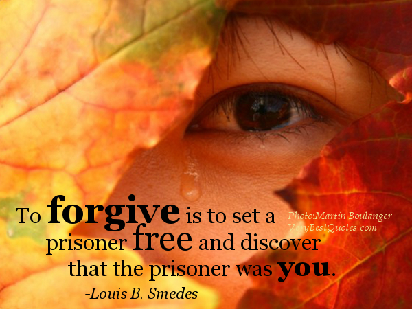 Forgiveness-Quotes-To-forgive-is-to-set-a-prisoner-free-and-discover-that-the-prisoner-was-you.